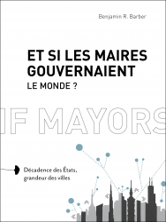 Et si les maires gouvernaient le monde ?